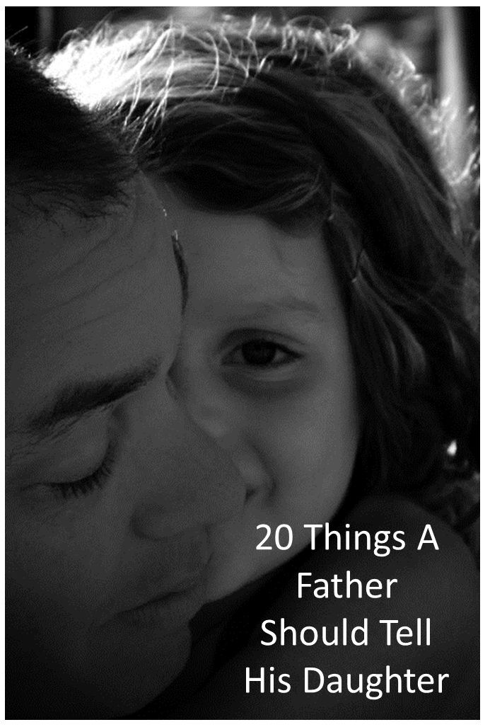 20 Things A Father Should Tell His Daughter - here's a few! This is AWESOME! 1) Pay attention to the way a man loves his mother. That is the way he will love you. 2) You can do anything a man can do, including organic chemistry, unclogging toilets and assembling IKEA furniture. 3) Older women wear makeup so THEY can look like YOU. Less is more. A lot less is a lot more.