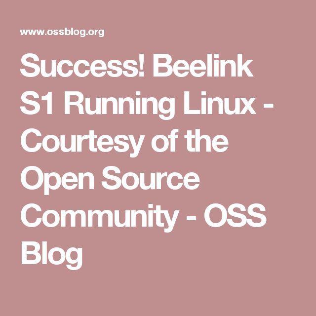 Success! Beelink S1 Running Linux - Courtesy of the Open Source Community - OSS Blog