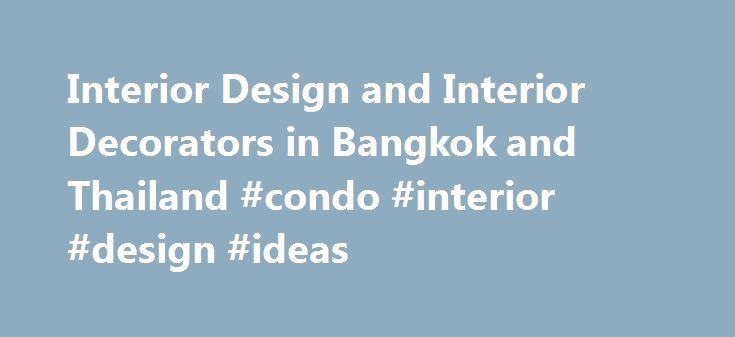Interior Design and Interior Decorators in Bangkok and Thailand #condo #interior #design #ideas http://design.remmont.com/interior-design-and-interior-decorators-in-bangkok-and-thailand-condo-interior-design-ideas/  #interior design bangkok # Interior Design in Thailand Thailand Creative & Design Center Thailand Creative & Design Center, a governmental institute, is located at Emporium Shopping Complex. It aims at developing the country s human resources, providing a premier learning…