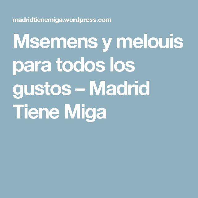 Msemens y melouis para todos los gustos – Madrid Tiene Miga