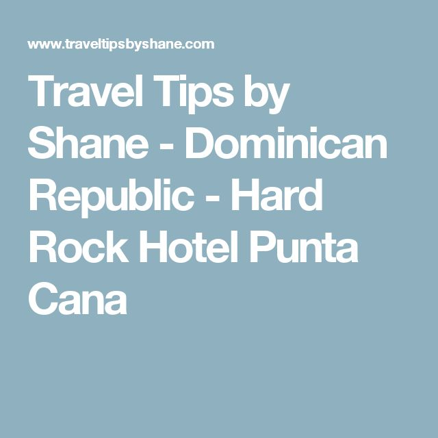 Travel Tips by Shane - Dominican Republic - Hard Rock Hotel Punta Cana