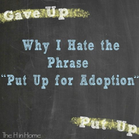 """Why I hate the phrase """"put up for adoption"""" (and """"gave up"""" too)"""