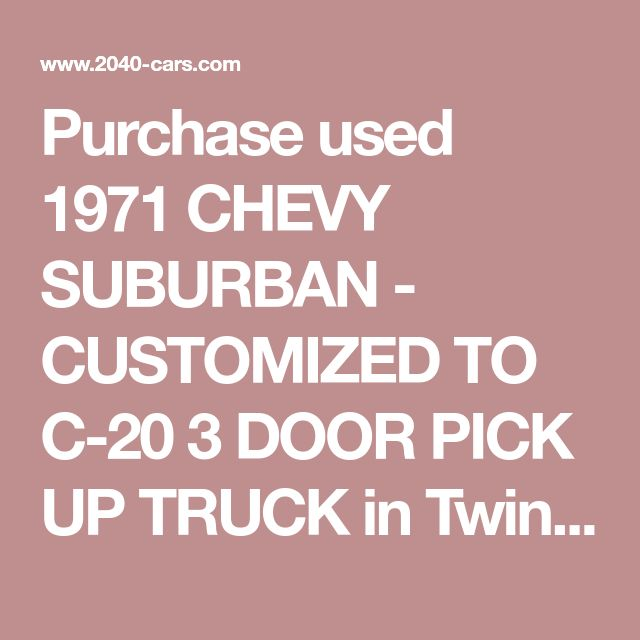 Purchase used 1971 CHEVY SUBURBAN - CUSTOMIZED TO C-20 3 DOOR PICK UP TRUCK in Twinsburg, Ohio, United States
