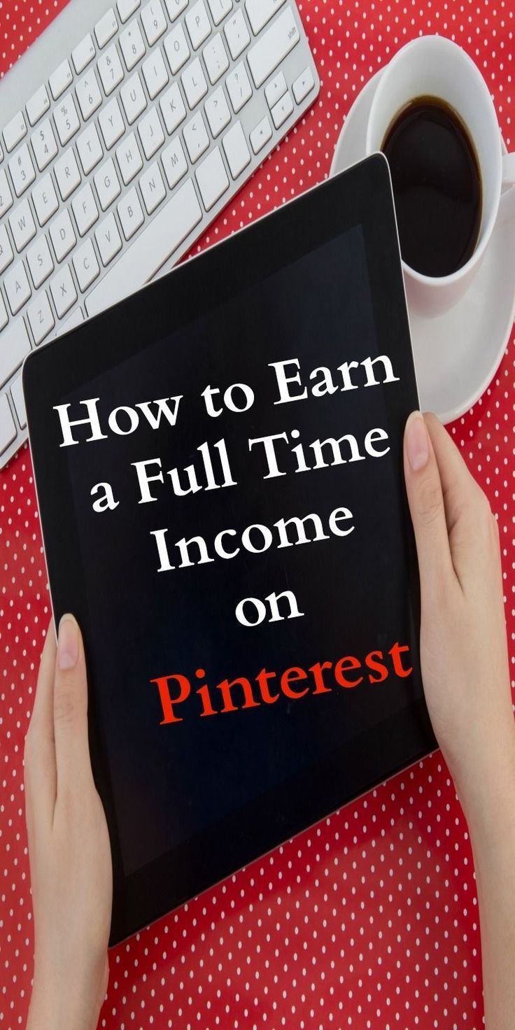 How to Earn a Full Time Income on Pinterest