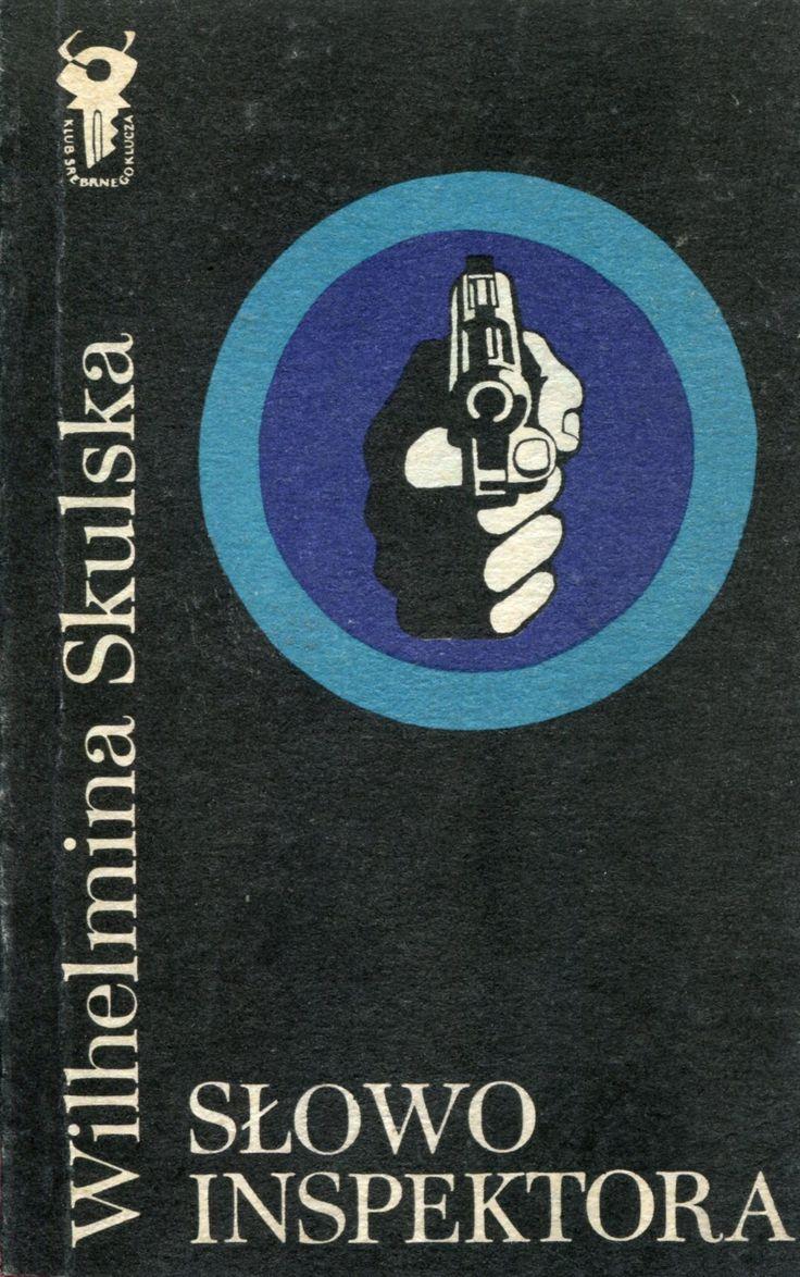 """""""Słowo inspektora"""" Wilhelmina Skulska Cover by Mieczysław Kowalczyk Book series Klub Srebrnego Klucza Published by Wydawnictwo Iskry 1979"""