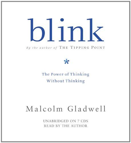 Blink, Malcolm Gladwell Great story about how to make quick judgments