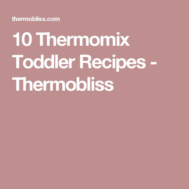 10 Thermomix Toddler Recipes - Thermobliss