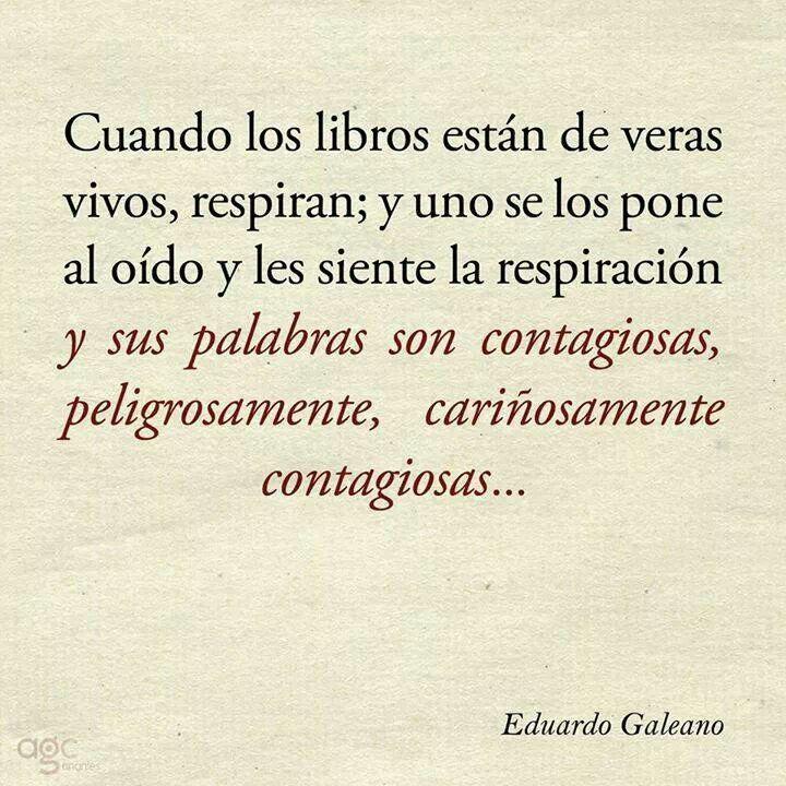 """""""...y sus palabras son peligrosamente, cariñosamente contagiosas..."""" Eduardo Galeano"""