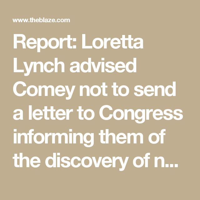 Report: Loretta Lynch advised Comey not to send a letter to Congress informing them of the discovery of new emails | TheBlaze.com
