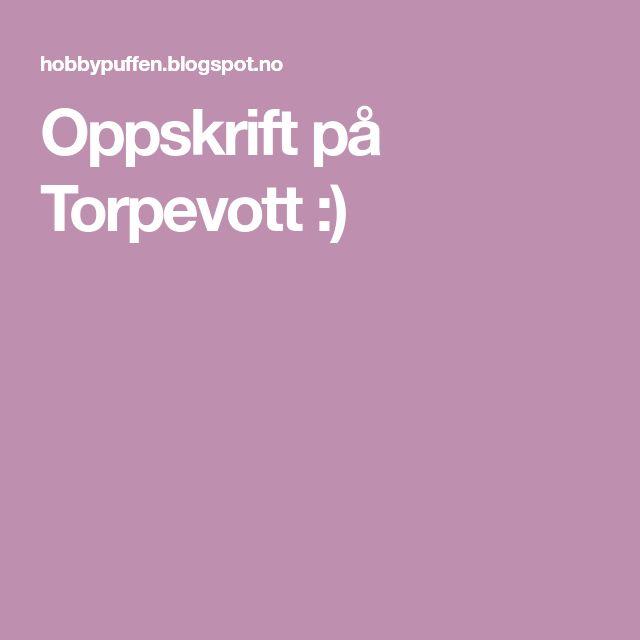 Oppskrift på Torpevott :)
