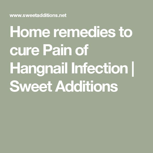 Home remedies to cure Pain of Hangnail Infection | Sweet Additions