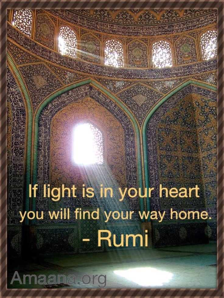 If light is in your heart.....Rumi..