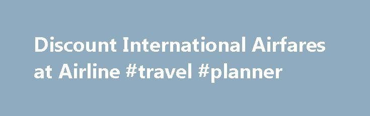Discount International Airfares at Airline #travel #planner http://travel.nef2.com/discount-international-airfares-at-airline-travel-planner/  #cheapest international flights # Cheap International Flights from Airline Consolidator.com Searching for discount tickets for your foreign travel? Airline Consolidator specializes in cheap international flights, departing from both the USA and Canada, to destinations worldwide. We provide cost savvy travelers cheap flights without sacrificing great…