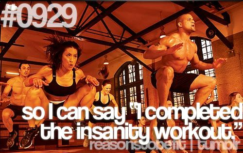 "#0929 | so i can say ""i completed the insanity workout""... i am less than 2 weeks away from saying this.. AND about 3 weeks away from starting it AGAIN.. am i insane?"