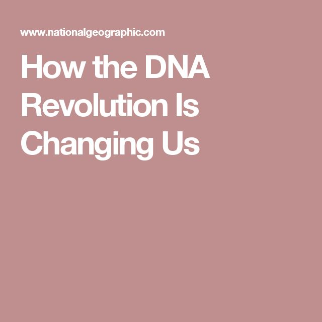 How the DNA Revolution Is Changing Us