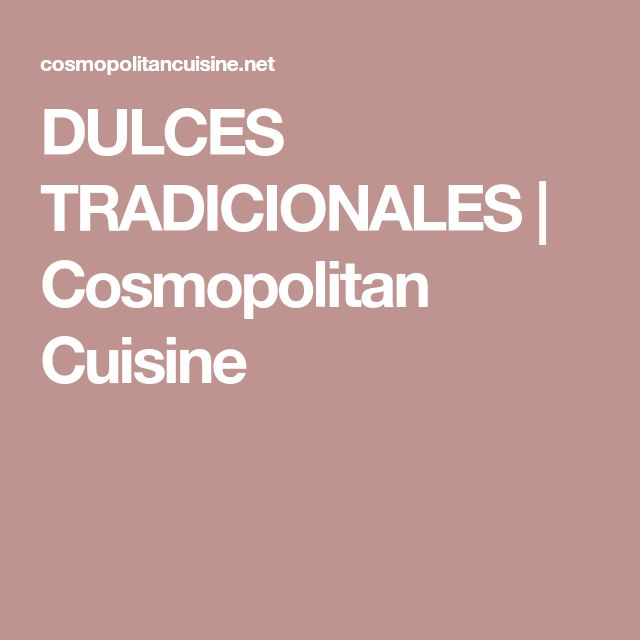 DULCES TRADICIONALES   Cosmopolitan Cuisine