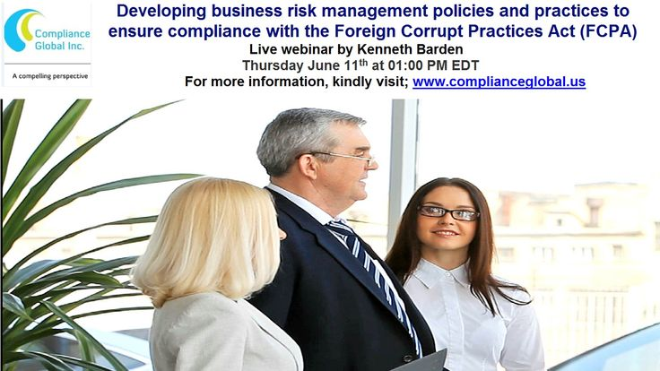Developing business #risk management policies and practices to ensure compliance with the Foreign Corrupt Practices Act ( #FCPA).   #Webinar to help businesses navigate a course of action toward #compliance by utilizing risk management approaches that seek to identify potential threats to #corruption and to institute mitigation measures to lessen the impact of those #threats. Please visit https://www.complianceglobal.us/product/700116