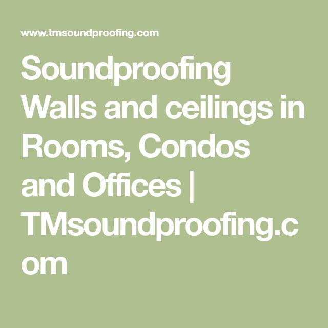 Soundproofing Walls and ceilings in Rooms Condos and