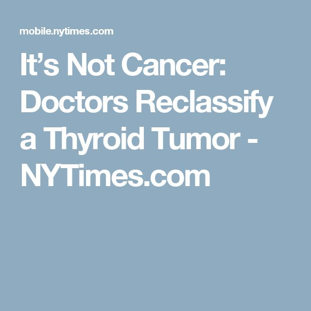 It's Not Cancer: Doctors Reclassify a Thyroid Tumor - NYTimes.com