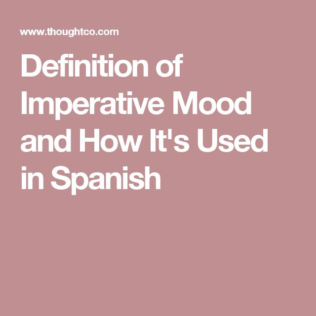 Definition of Imperative Mood and How It's Used in Spanish