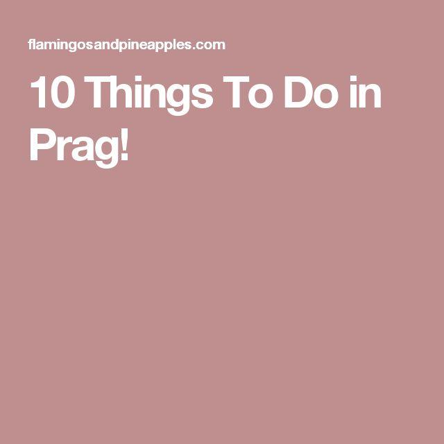 10 Things To Do in Prag!