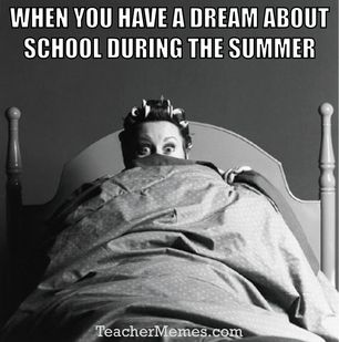 When you have a dream about school during the summer: Back to School Memes for Teachers