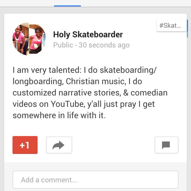 I am very talented: I do #skateboarding/#longboarding, #Christian #music, I do #customized #narrative #stories, & #comedian #videos on #YouTube, y'all just #pray I get somewhere in life with it.