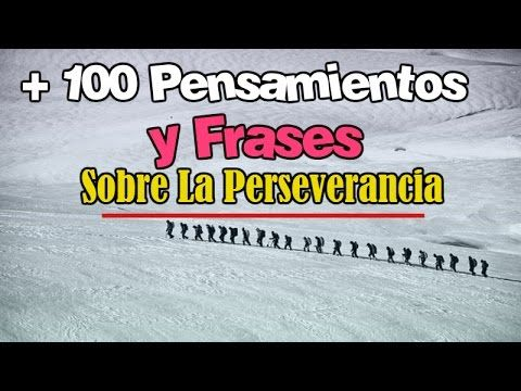 100 Pensamientos y Frases Sobre La Perseverancia