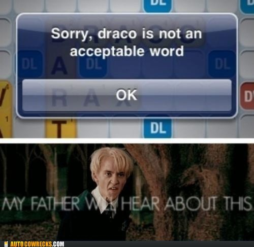 Beware Words with Friends, the Malfoys doing take kindly to being ignored. Bahaha.