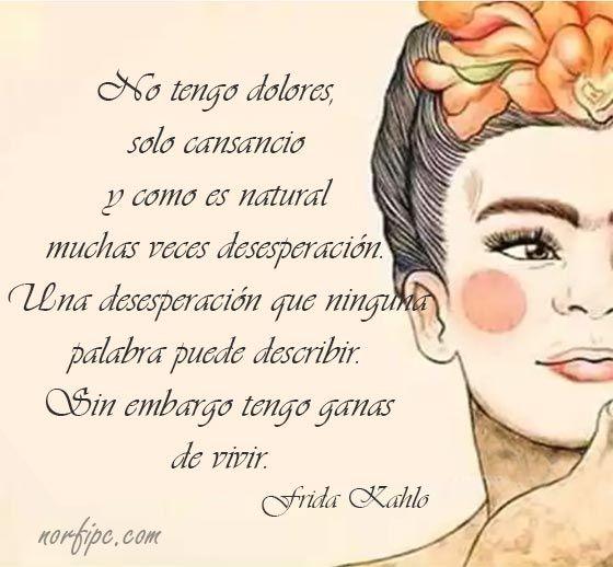 Tengo ganas de vivir. Frase de aliento y autoestima de #FridaKahlo