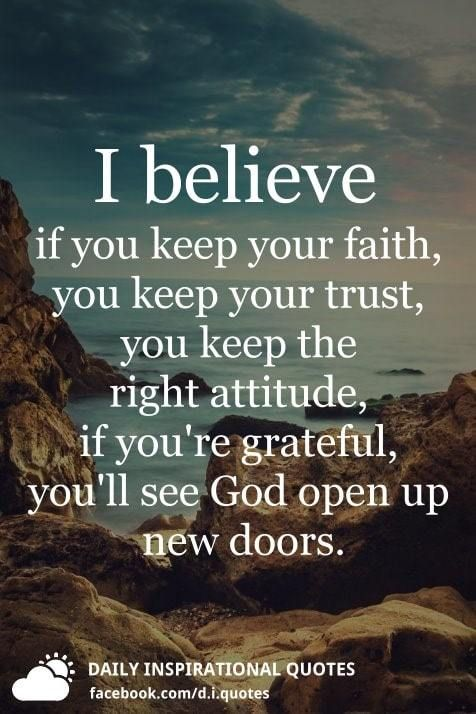 I believe if you keep your faith, you keep your trust, you