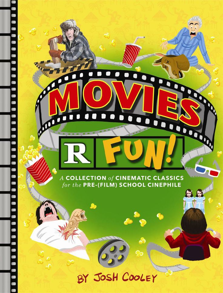 Movies R Fun!: A Collection of Cinematic Classics for the Pre-(Film) School Cinephile by Josh Cooley