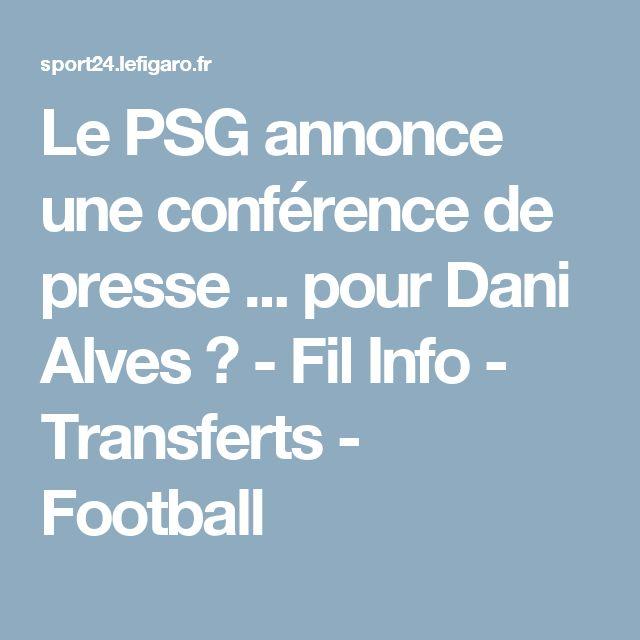 Le PSG annonce une conférence de presse ... pour Dani Alves ?  - Fil Info - Transferts - Football