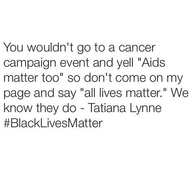"""To those that tell me """"all lives matter,"""" I say """"then black lives matter.""""  #getonboard #orgetout"""