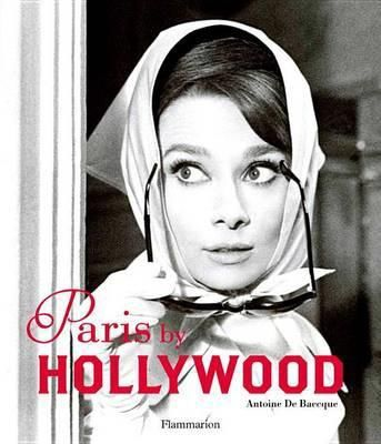 "Paris by Hollywood This comprehensive volume examines ""Tinseltowns"" fascination with the ""City of Light"", from silent movies through to modern blockbusters. Romantic, elegant, and enticing, Paris has fascinated American filmmakers for over a century."