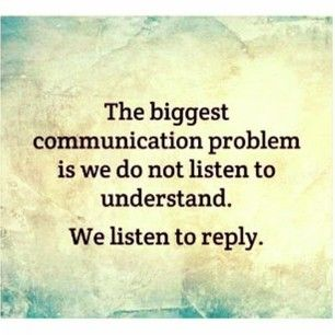 The biggest communication problem is we do not listen to understand. We listen to reply. #Quote