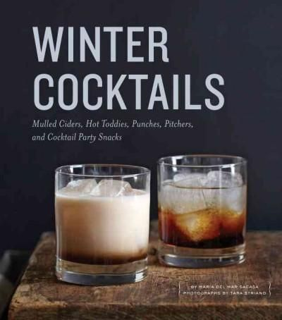 When the days grow longer and the air gets crisp, its time to gather with friends for drinks thatll put a rosy glow on your cheeks. In Winter Cocktails , Maria del Mar Sacasa and Tara Striano share mo