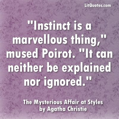 """Instinct is a marvellous thing,"" mused Poirot. ""It can neither be explained nor…"