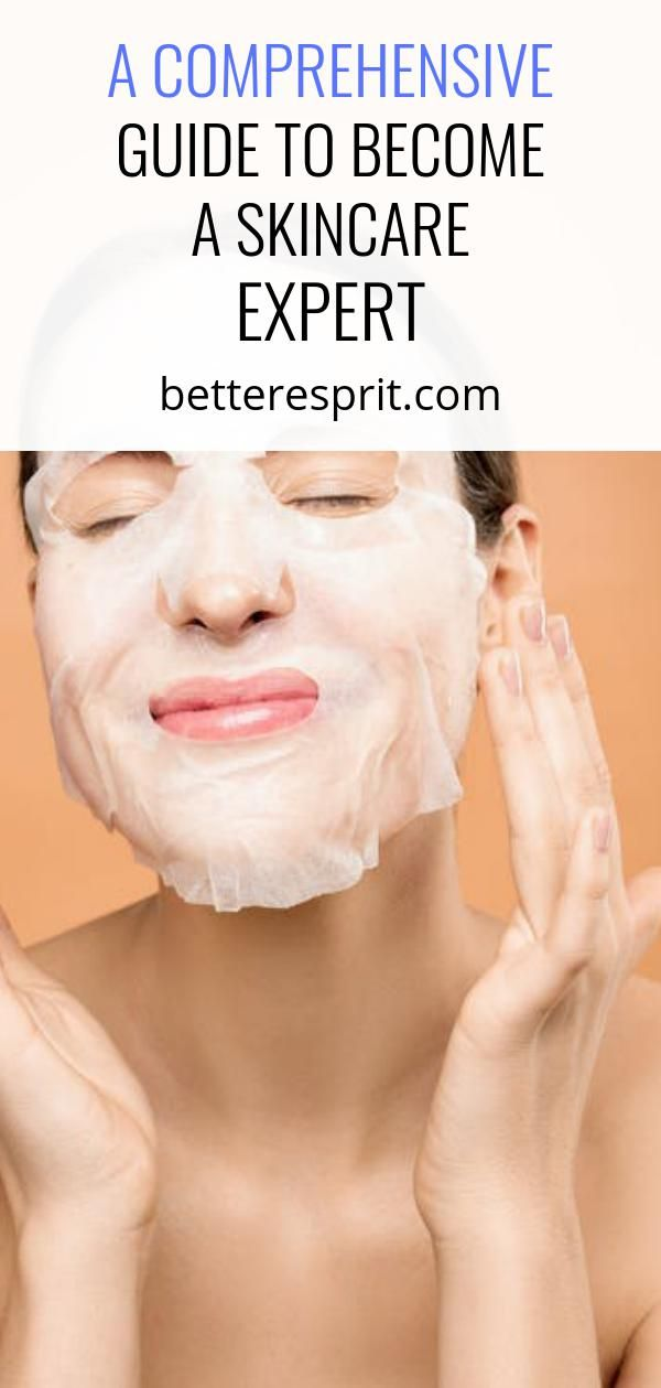 A Comprehensive Guide To Become A Skincare Expert Better Esprit In 2020 Healthy Skin Skin Care Effective Skin Care Products