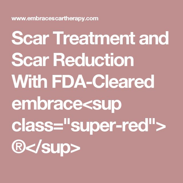 """Scar Treatment and Scar Reduction With FDA-Cleared embrace<sup class=""""super-red"""">®</sup>"""