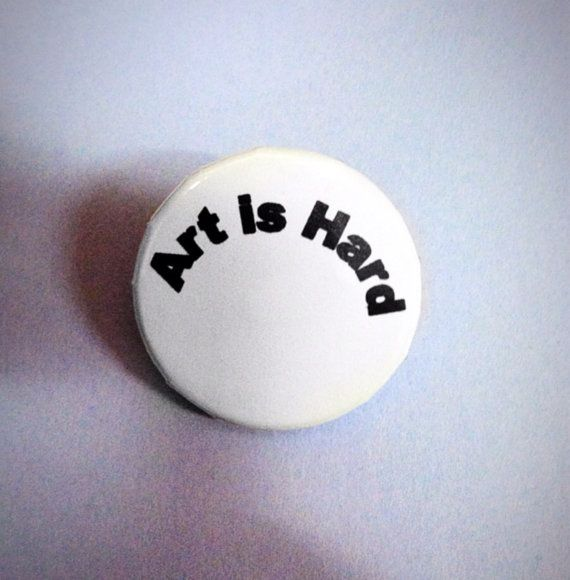 Art is Hard 1 1/4 Pinback Button by TotalPansyPrints on Etsy