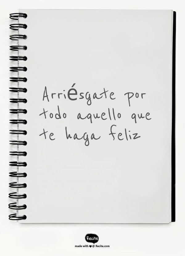 Arriésgate por todo aquello que te haga feliz - Quote From Recite.com #RECITE #QUOTE