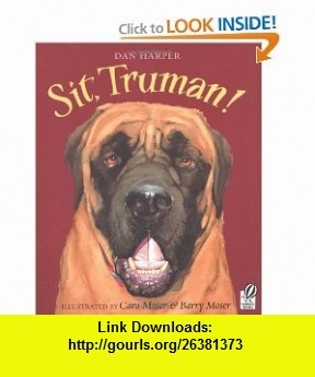 Sit, Truman! (9780152050689) Dan Harper, Cara Moser, Barry Moser , ISBN-10: 015205068X  , ISBN-13: 978-0152050689 ,  , tutorials , pdf , ebook , torrent , downloads , rapidshare , filesonic , hotfile , megaupload , fileserve