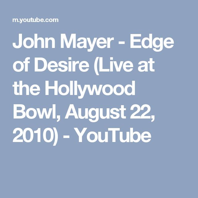 John Mayer - Edge of Desire (Live at the Hollywood Bowl, August 22, 2010) - YouTube