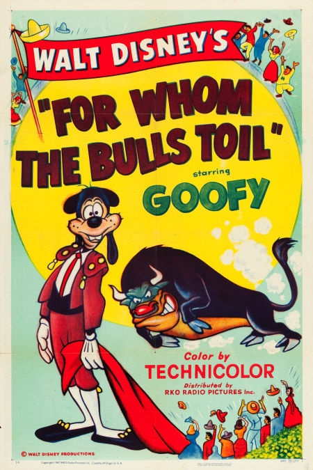 "For Whom the Bulls Toil (RKO, 1953). One Sheet (27"" X 41"").  When Goofy goes traveling in Mexico, the dim-witted pooch is mistaken for a famous matador. He soon finds himself in the center of a bullfighting arena facing down an enraged bull! Rich in color, the poster features Goofy in full matador regalia."