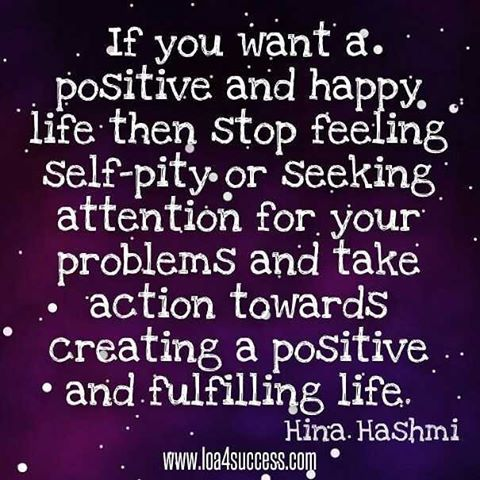 If You Want A Positive And Happy Life Then Stop Feeling Self Pity Or