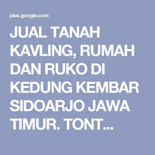 JUAL TANAH KAVLING, RUMAH DAN RUKO DI KEDUNG KEMBAR SIDOARJO JAWA TIMUR. TONT...