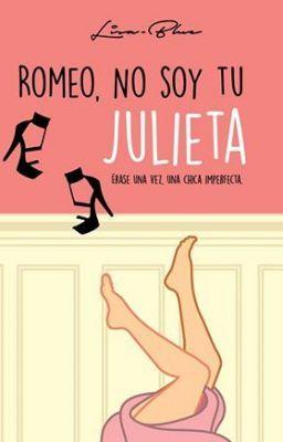 Romeo, no soy tu Julieta  - Sinopsis #wattpad #novela-juvenil