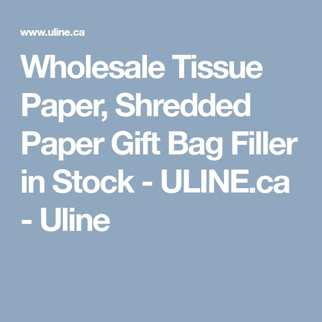 Wholesale Tissue Paper, Shredded Paper Gift Bag Filler in Stock - ULINE.ca - Uline