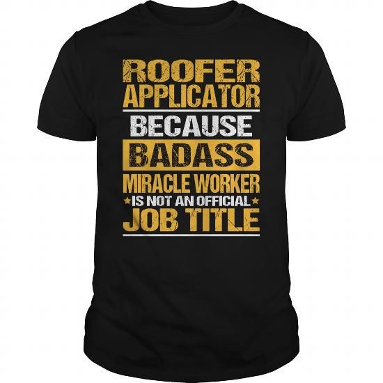 Awesome Tee For Roofer Applicator T Shirts, Hoodie